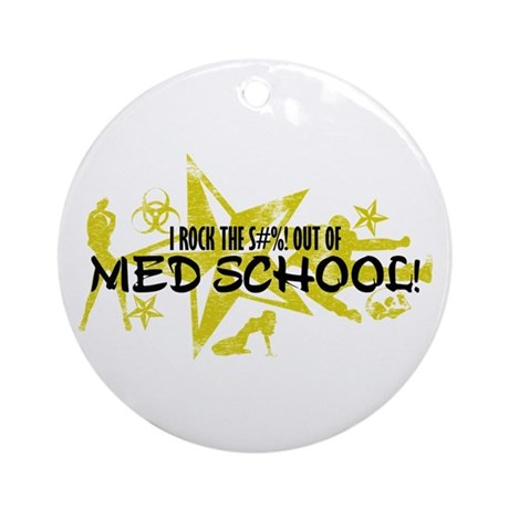 I ROCK THE S#%! - MED SCHOOL Ornament (Round)