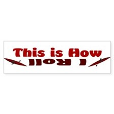 This is How I Roll (Maroon) Bumper Sticker