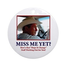 George W Bush, Miss Me Yet? Ornament (Round)