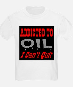 Addicted to Oil I Can't Quit Kids T-Shirt