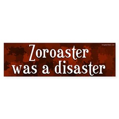 Zoroaster Was A Disaster bumper sticker