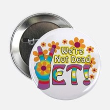 """We're Not Dead Yet 2.25"""" Button"""