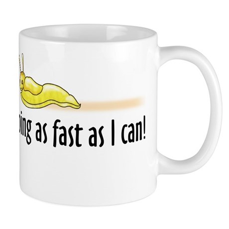 I'm going as fast as I can! Mug