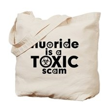 Fluoride is a Toxic Scam Tote Bag