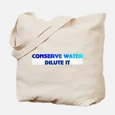 Conserve water dilute it Tote Bag