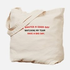 Wasted a Day Watching my Team Tote Bag