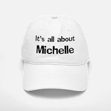 It's all about Michelle Baseball Baseball Cap