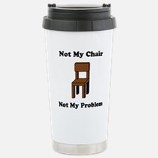 Not My Chair Not My Problem Travel Mug