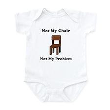 Not My Chair Not My Problem Infant Bodysuit