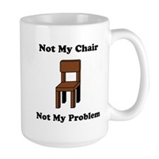 Not My Chair Not My Problem Mug