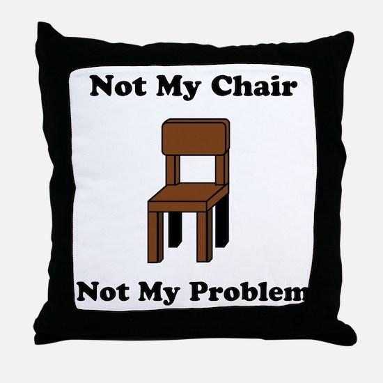 Not My Chair Not My Problem Throw Pillow