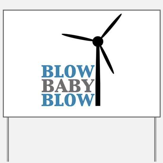 Blow Baby Blow (Wind Energy) Yard Sign