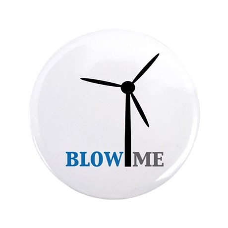 "Blow Me (Wind Turbine) 3.5"" Button"