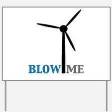Blow Me (Wind Turbine) Yard Sign