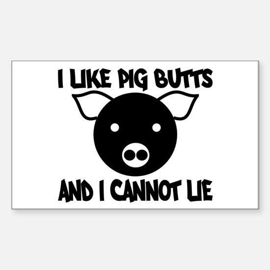I Like Pig Butts and I Cannot Sticker (Rectangle)