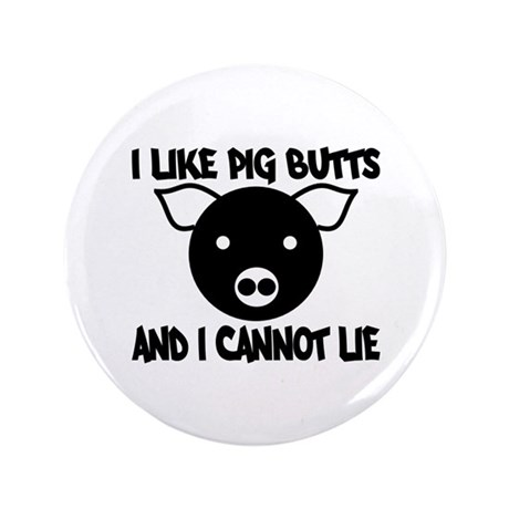 """I Like Pig Butts and I Cannot 3.5"""" Button (10"""