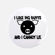 """I Like Pig Butts and I Cannot 3.5"""" Button"""