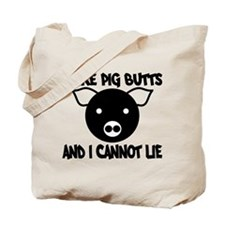 I Like Pig Butts and I Cannot Tote Bag