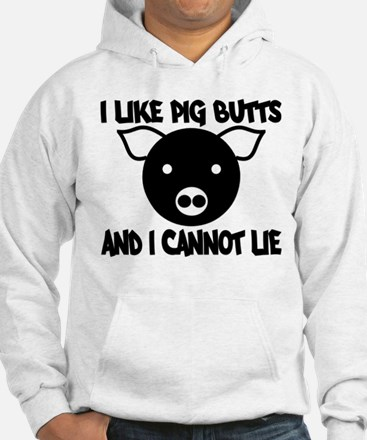 I Like Pig Butts and I Cannot Hoodie