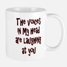 The Voices in My Head Are Laughing At You Mug