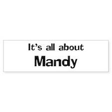 It's all about Mandy Bumper Bumper Sticker