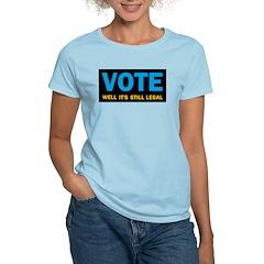 Vote well it's still legal! T-Shirt
