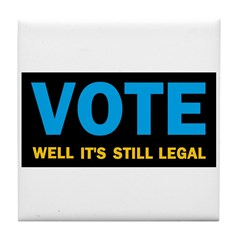 Vote well it's still legal! Tile Coaster