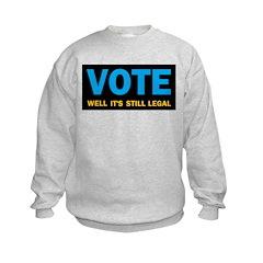 Vote well it's still legal! Sweatshirt