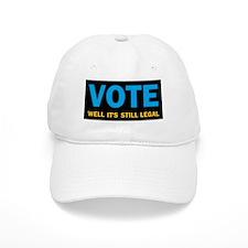 Vote well it's still legal! Baseball Cap