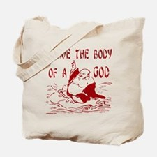 I HAVE THE BODY OF A GOD Tote Bag