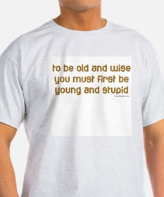 To be old and wise... Ash Grey T-Shirt