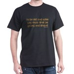 To be old and wise... Black T-Shirt