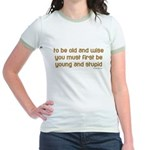 To be old and wise... Jr. Ringer T-Shirt
