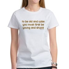 To be old and wise... Tee