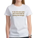 To be old and wise... Women's T-Shirt