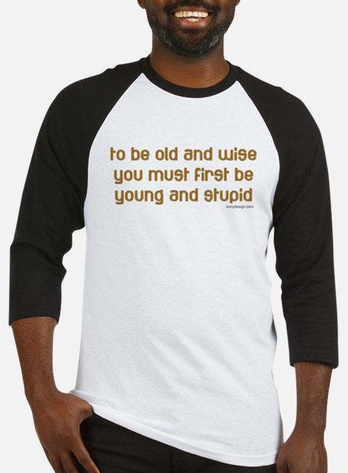 To be old and wise... Baseball Jersey