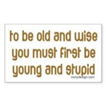 To be old and wise... Rectangle Sticker