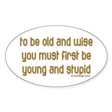 To be old and wise... Oval Decal