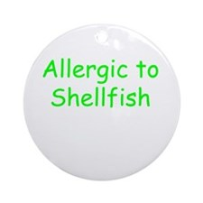Allergic To Shellfish Ornament (Round)