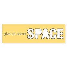 Give Us Some Space Bumper Sticker