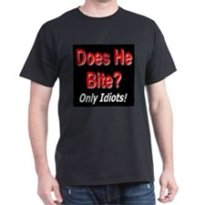 Does He Bite? Only Idiots! Black T-Shirt