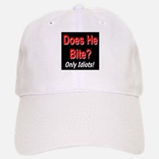 Does He Bite? Only Idiots! Baseball Baseball Cap