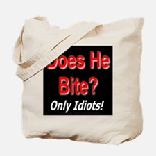 Does He Bite? Only Idiots! Tote Bag
