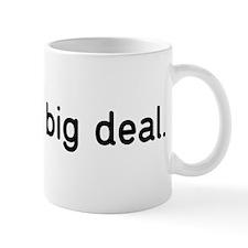 I'm not a big deal. Mug