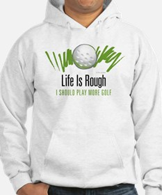 Life is Rough Jumper Hoody
