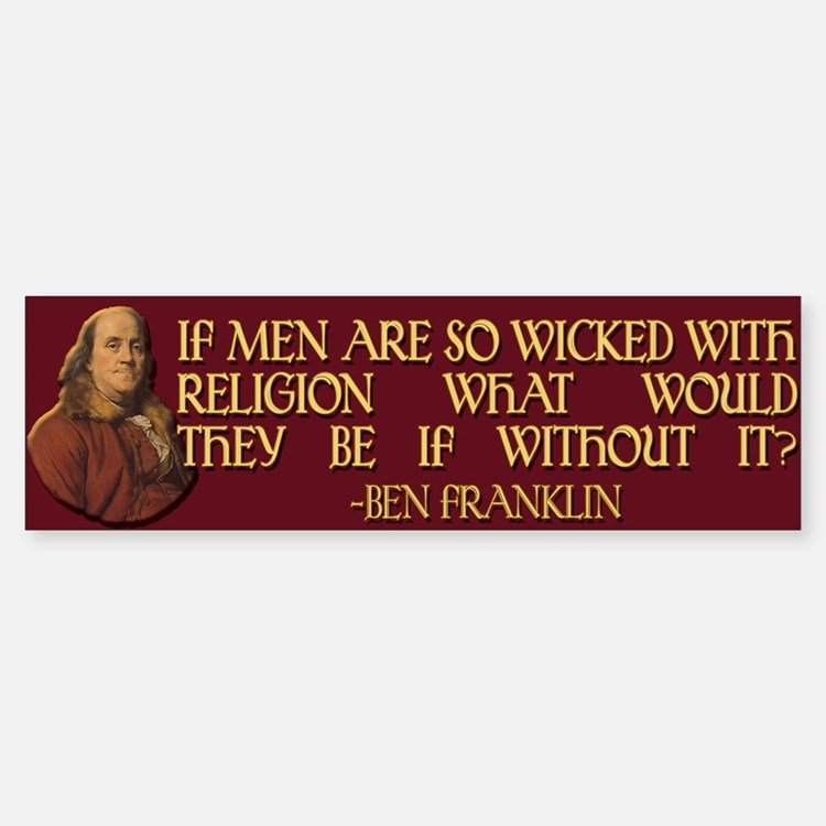 Ben Franklin on Wicked Men Bumper Bumper Sticker