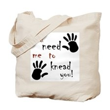 You need me to knead you! Tote Bag