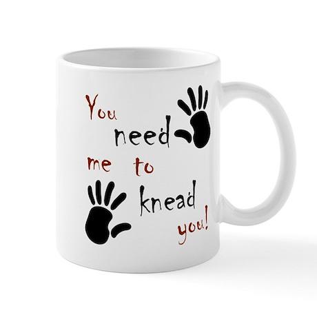 You need me to knead you! Mug