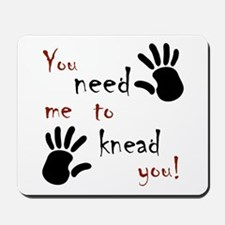 You need me to knead you! Mousepad