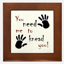 You need me to knead you! Framed Tile